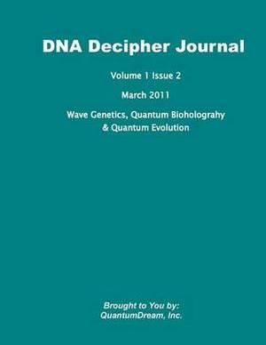 DNA Decipher Journal Volume 1 Issue 2: Wave Genetics, Quantum Bioholograhy & Quantum Evolution