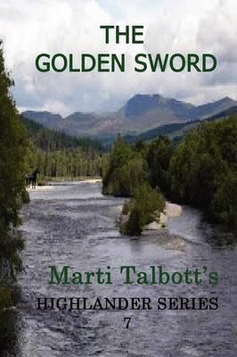 The Golden Sword: Book 7 (Marti Talbott's Highlander Series)