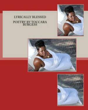 Lyrically Blessed Poetry by Toccara Burgess
