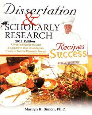 Dissertation and Scholarly Research: Recipes for Success: 2011 Edition