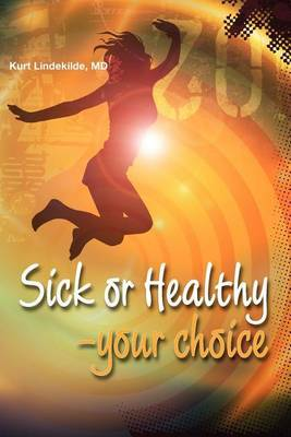 Sick or Healthy - Your Choice: A Guide to Your Self-Healing and Self-Development Process