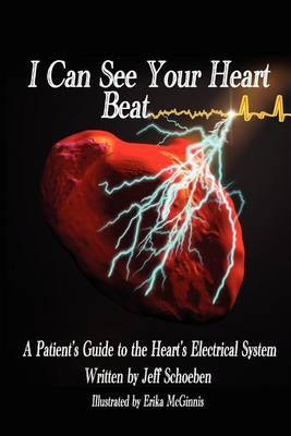 I Can See Your Heartbeat: A Patient's Guide to the Heart's Electrical System