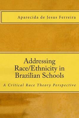 Addressing Race/Ethnicity in Brazilian Schools: A Critical Race Theory Perspective