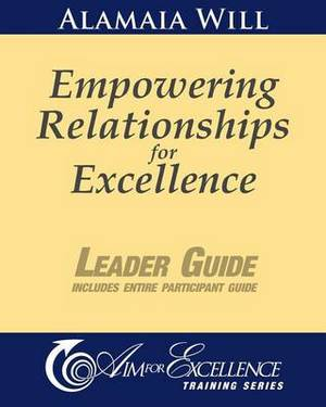 Empowering Relationships for Excellence Leader Guide: Leader Guide Includes Entire Participant Guide