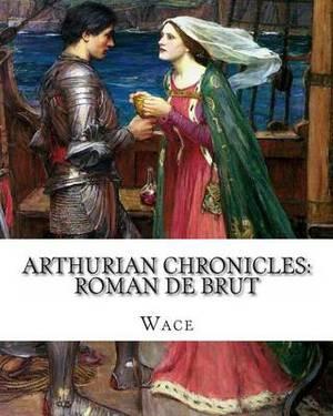 Arthurian Chronicles: Roman de Brut