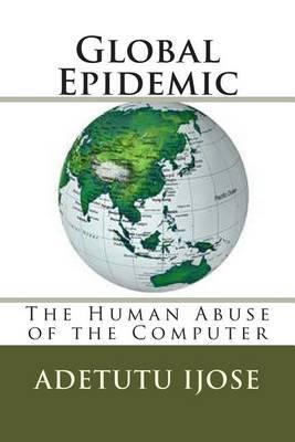 Global Epidemic: The Human Abuse of the Computer