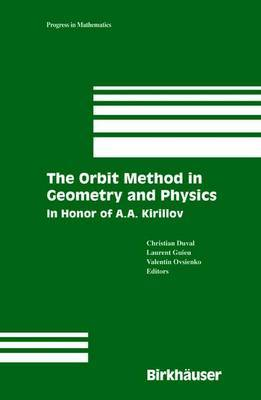The Orbit Method in Geometry and Physics: In Honor of A.A. Kirillov