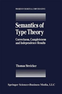 Semantics of Type Theory: Correctness, Completeness and Independence Results