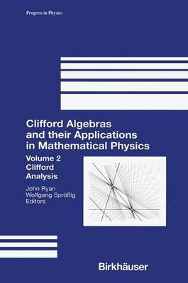 Clifford Algebras and their Applications in Mathematical Physics: v. 2: Clifford Algebras and their Applications in Mathematical Physics Clifford Analysis