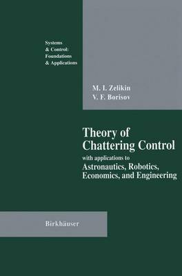 Theory of Chattering Control: with applications to Astronautics, Robotics, Economics, and Engineering