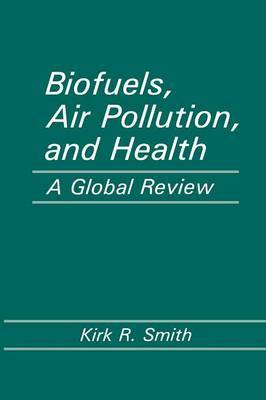 Biofuels, Air Pollution, and Health: A Global Review