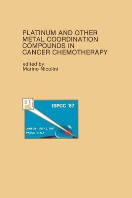 Platinum and Other Metal Coordination Compounds in Cancer Chemotherapy: Proceedings of the Fifth International Symposium on Platinum and Other Metal Coordination Compounds in Cancer Chemotherapy Abano, Padua, ITALY - June 29-July 2, 1987
