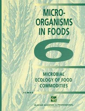 Micro-Organisms in Foods: Microbial Ecology of Food Commodities