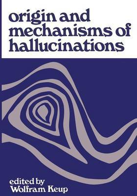 Origin and Mechanisms of Hallucinations: Proceedings of the 14th Annual Meeting of the Eastern Psychiatric Research Association Held in New York City, November 14-15, 1969