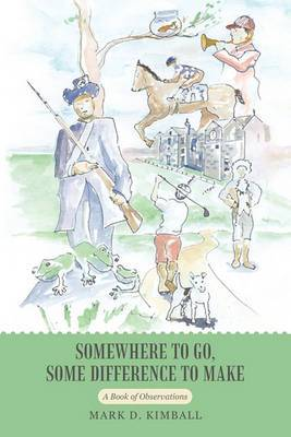 Somewhere to Go, Some Difference to Make: A Book of Observations