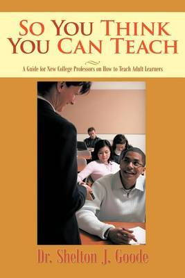 So You Think You Can Teach: A Guide for New College Professors on How to Teach Adult Learners