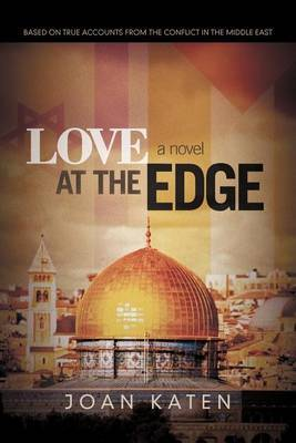 Love at the Edge: Based on True Accounts from the Conflict in the Middle East