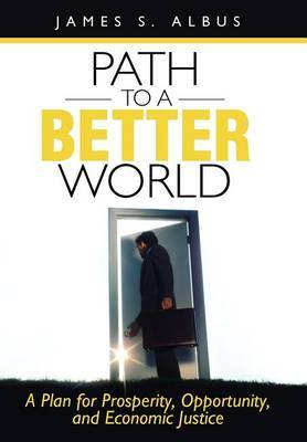 Path to a Better World: A Plan for Prosperity, Opportunity, and Economic Justice