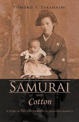Samurai and Cotton: A Story of Two Life Journeys in Japan and America