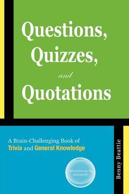 Questions, Quizzes, and Quotations: A Brain-Challenging Book of Trivia and General Knowledge