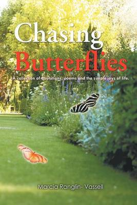 Chasing Butterflies: A Collection of Quotations, Poems and the Simple Joys of Life