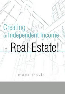 Creating an Independent Income in Real Estate!
