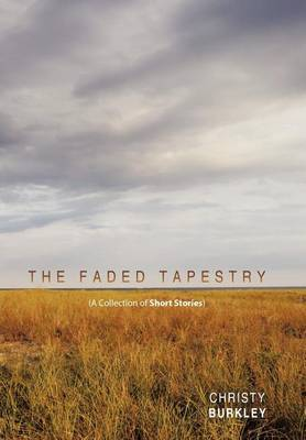 The Faded Tapestry: A Collection of Short Stories
