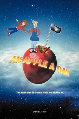An Apple a Day: The Adventures of Grannie Annie and Pickles #1