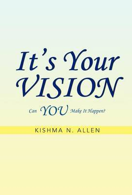 It's Your Vision: Can You Make It Happen?