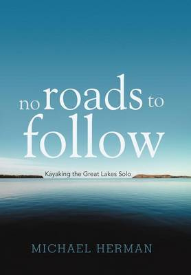 No Roads to Follow: Kayaking the Great Lakes Solo