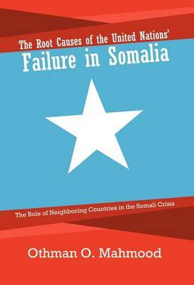 The Root Causes of the United Nations' Failure in Somalia: The Role of Neighboring Countries in the Somali Crisis