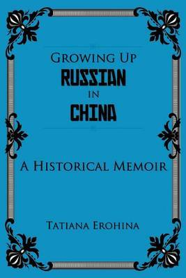 Growing Up Russian in China: A Historical Memoir