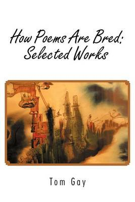 How Poems Are Bred: Selected Works: 1917-2006