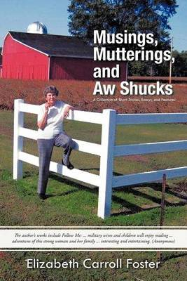 Musings, Mutterings, and Aw Shucks: A Collection of Short Stories, Essays, and Features