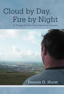 Cloud by Day, Fire by Night: A Trilogy of One Man's Spiritual Journey