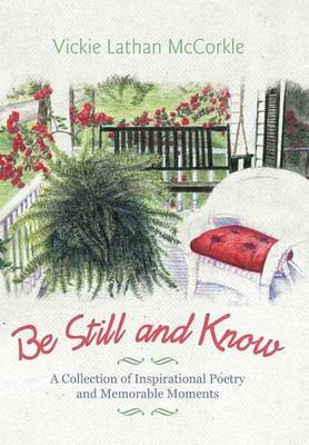Be Still and Know: A Collection of Inspirational Poetry and Memorable Moments