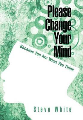 Please Change Your Mind: Because You Are What You Think