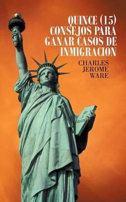 Quince (15) Consejos Para Ganar Casos de Inmigracion