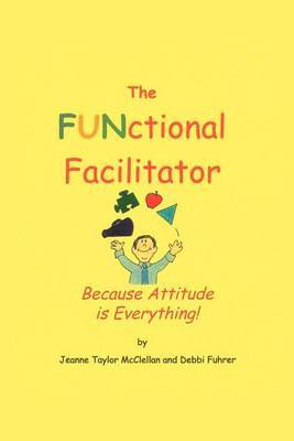 The Functional Facilitator: Because Attitude Is Everything