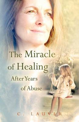 The Miracle of Healing After Years of Abuse