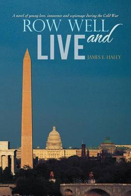 Row Well and Live: A Novel of Young Love, Innocence and Espionage During the Cold War