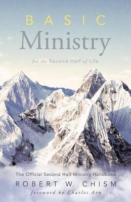 Basic Ministry for the Second Half of Life: The Official Second Half Ministry Handbook
