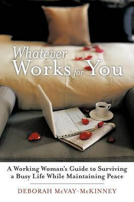 Whatever Works for You: A Working Woman's Guide to Surviving a Busy Life While Maintaining Peace