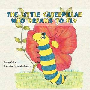 The Little Caterpillar Who Dreams to Fly