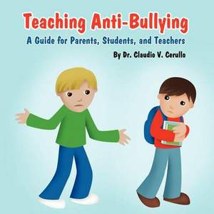 Teaching Anti-Bullying: A Guide for Parents, Students, and Teachers