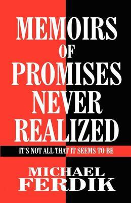 Memoirs of Promises Never Realized: It's Not All That It Seems to Be