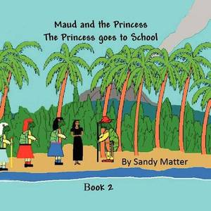 The Princess Goes to School: Maud and the Princess Book 2