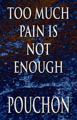 Too Much Pain Is Not Enough