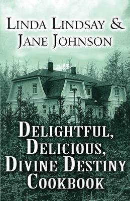 Delightful, Delicious, Divine Destiny Cookbook