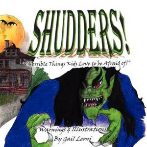 Shudders!: Horrible Things Kids Love to Be Afraid of